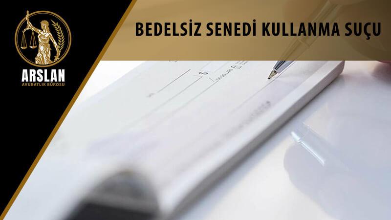 BEDELSİZ SENEDİ KULLANMA SUÇU