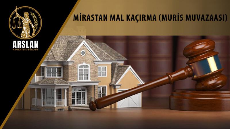 MİRASTAN MAL KAÇIRMA (MURİS MUVAZAASI)